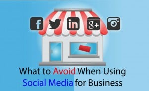 What to Avoid When Using Social Media for Business